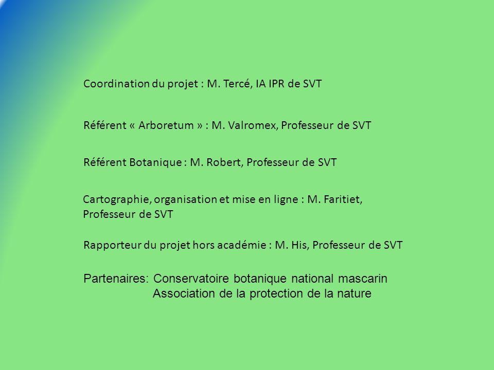Coordination du projet : M. Tercé, IA IPR de SVT Référent « Arboretum » : M. Valromex, Professeur de SVT Référent Botanique : M. Robert, Professeur de