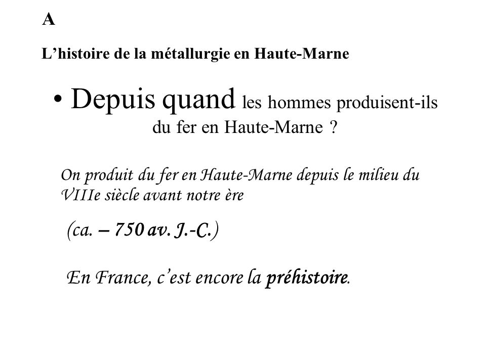 Lhistoire de la métallurgie en Haute-Marne La métallurgie, cest le travail des métaux A B C Donnez une définition de métallurgie
