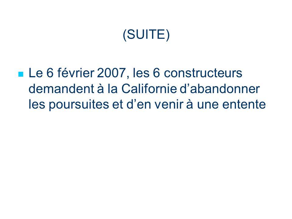 (SUITE) Le 6 février 2007, les 6 constructeurs demandent à la Californie dabandonner les poursuites et den venir à une entente
