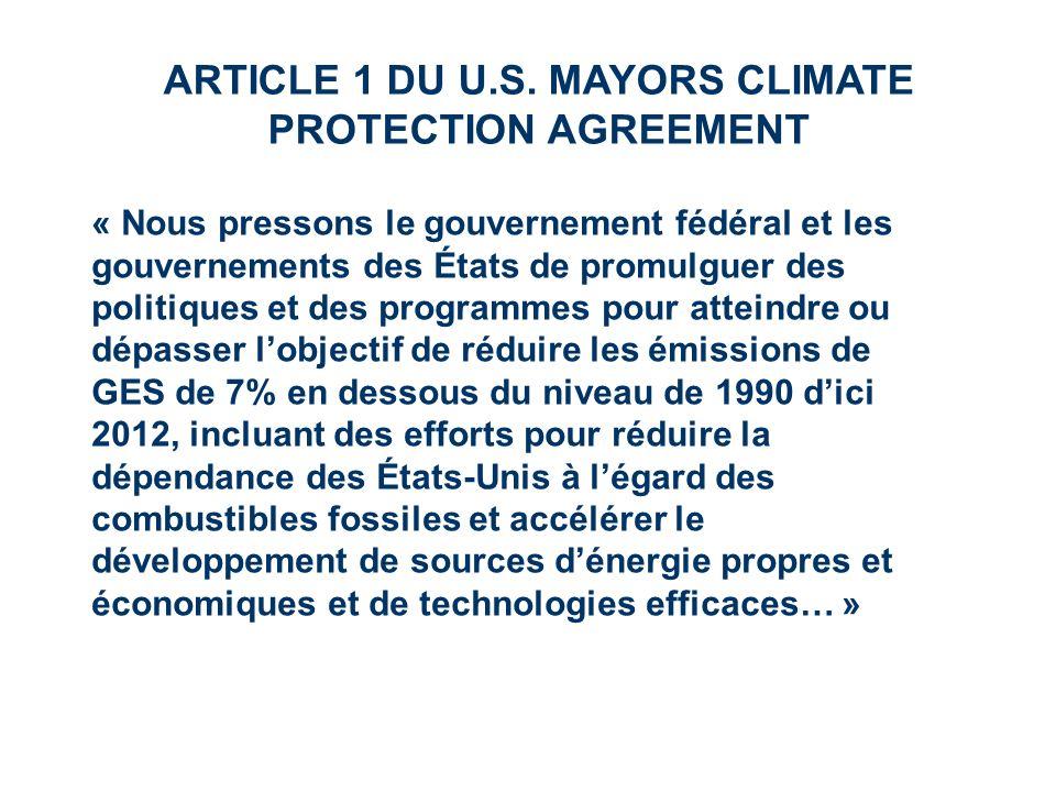 ARTICLE 1 DU U.S. MAYORS CLIMATE PROTECTION AGREEMENT « Nous pressons le gouvernement fédéral et les gouvernements des États de promulguer des politiq