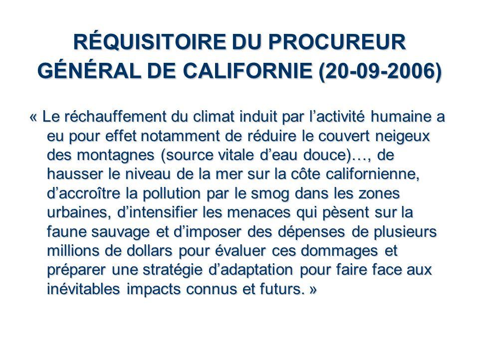 RÉQUISITOIRE DU PROCUREUR GÉNÉRAL DE CALIFORNIE (20-09-2006) « Le réchauffement du climat induit par lactivité humaine a eu pour effet notamment de ré