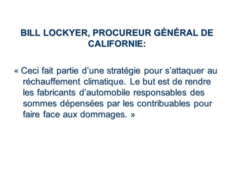 BILL LOCKYER, PROCUREUR GÉNÉRAL DE CALIFORNIE: « Ceci fait partie dune stratégie pour sattaquer au réchauffement climatique. Le but est de rendre les