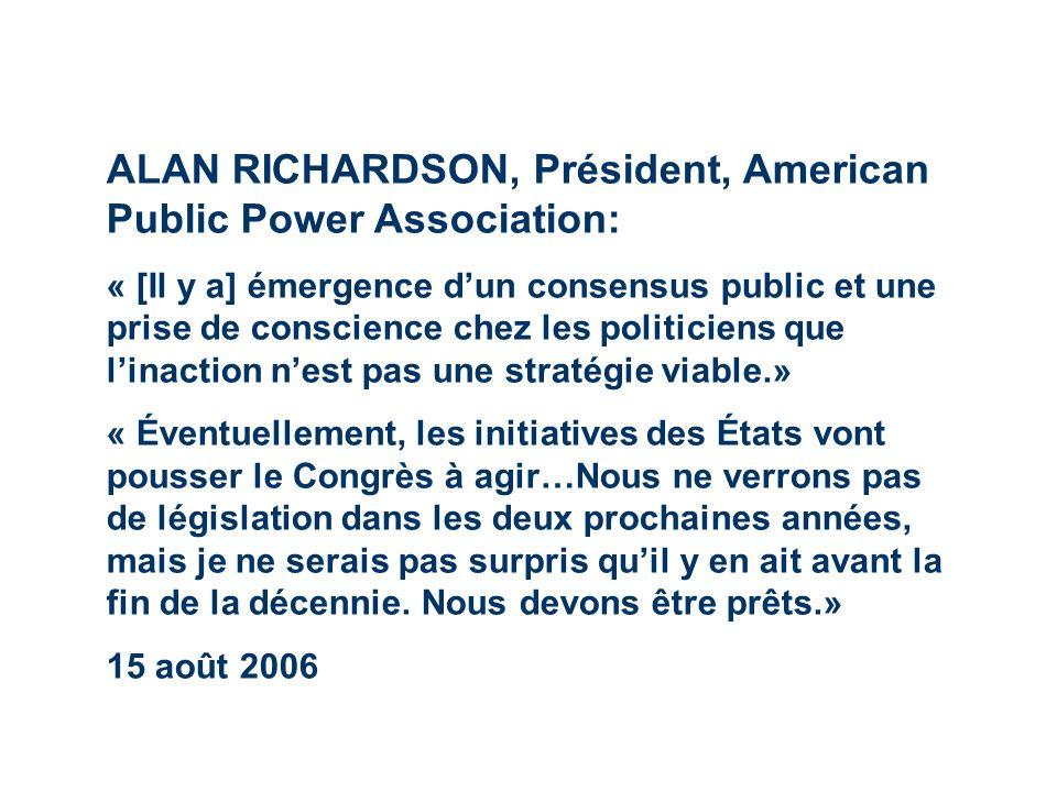 ALAN RICHARDSON, Président, American Public Power Association: « [Il y a] émergence dun consensus public et une prise de conscience chez les politicie