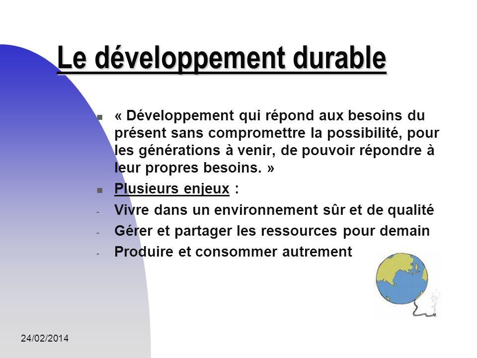 24/02/2014 Le développement durable « Développement qui répond aux besoins du présent sans compromettre la possibilité, pour les générations à venir,