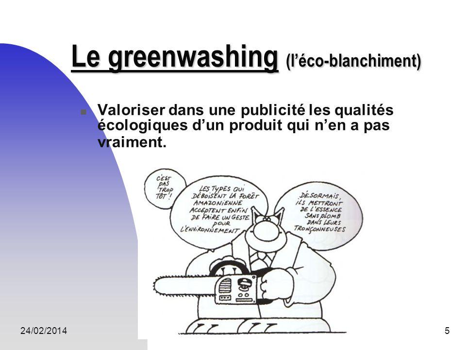 24/02/20145 Le greenwashing (léco-blanchiment) Valoriser dans une publicité les qualités écologiques dun produit qui nen a pas vraiment.