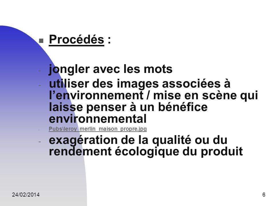 24/02/20146 Procédés : - jongler avec les mots - utiliser des images associées à lenvironnement / mise en scène qui laisse penser à un bénéfice enviro