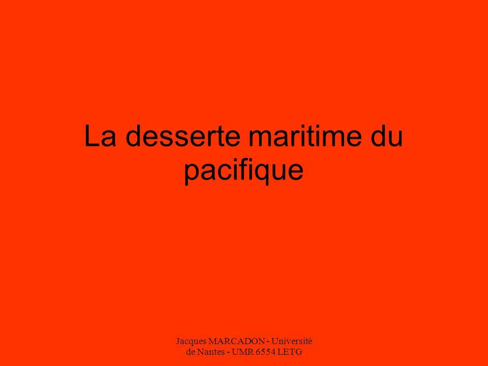 Jacques MARCADON - Université de Nantes - UMR 6554 LETG La desserte maritime du pacifique