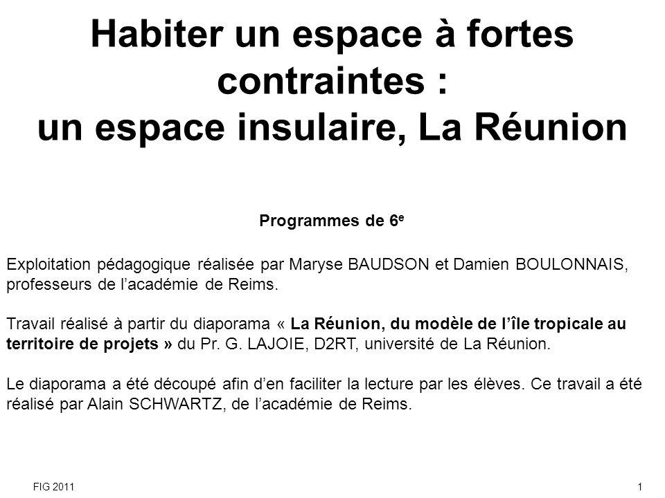 Habiter un espace à fortes contraintes : un espace insulaire, La Réunion Programmes de 6 e Exploitation pédagogique réalisée par Maryse BAUDSON et Dam