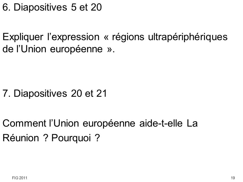 6. Diapositives 5 et 20 Expliquer lexpression « régions ultrapériphériques de lUnion européenne ». 7. Diapositives 20 et 21 Comment lUnion européenne