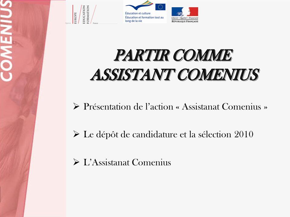 Présentation de laction « Assistanat Comenius » Le dépôt de candidature et la sélection 2010 LAssistanat Comenius