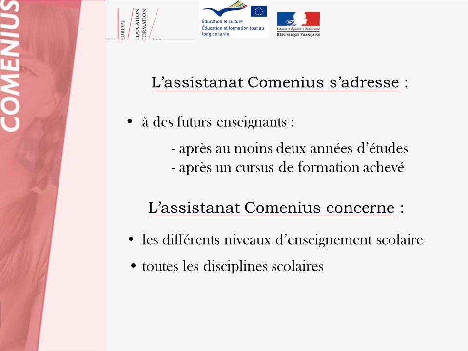 Lassistanat Comenius sadresse : à des futurs enseignants : - après au moins deux années détudes - après un cursus de formation achevé Lassistanat Come