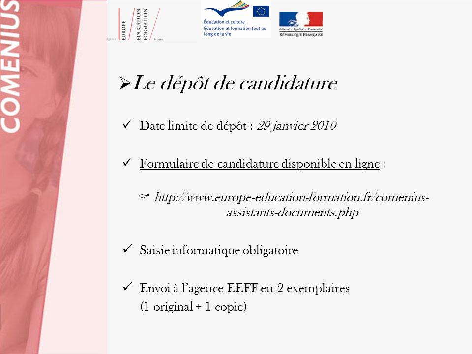 Le dépôt de candidature Date limite de dépôt : 29 janvier 2010 Formulaire de candidature disponible en ligne : http://www.europe-education-formation.f