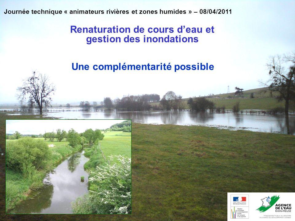 Journée technique « animateurs rivières et zones humides » – 08/04/2011 Renaturation de cours deau et gestion des inondations Une complémentarité poss
