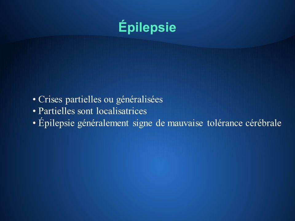 Épilepsie Crises partielles ou généralisées Partielles sont localisatrices Épilepsie généralement signe de mauvaise tolérance cérébrale