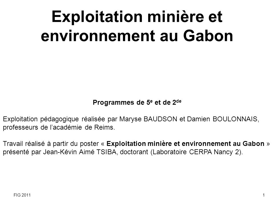 Exploitation minière et environnement au Gabon Programmes de 5 e et de 2 de Exploitation pédagogique réalisée par Maryse BAUDSON et Damien BOULONNAIS,