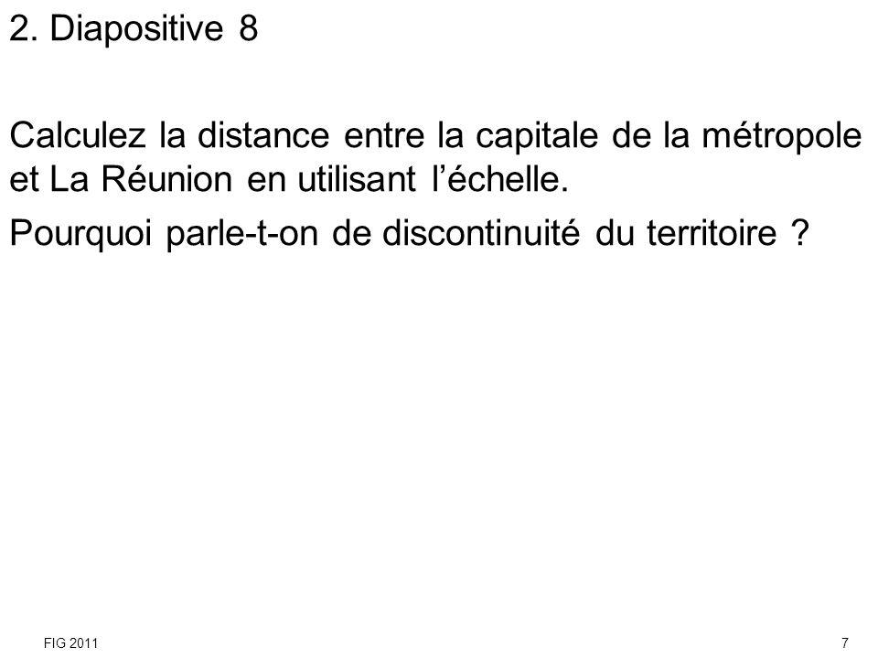 2. Diapositive 8 Calculez la distance entre la capitale de la métropole et La Réunion en utilisant léchelle. Pourquoi parle-t-on de discontinuité du t