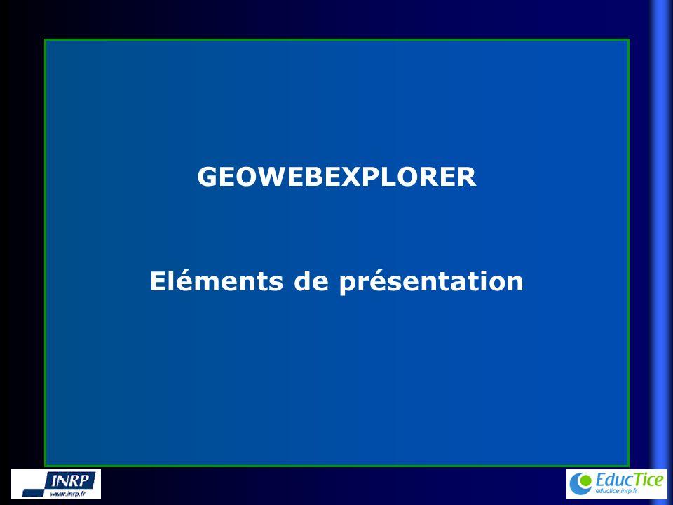 GEOWEBEXPLORER Eléments de présentation