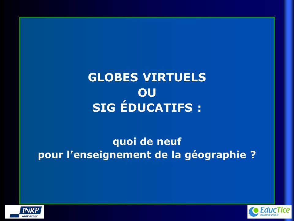 GLOBES VIRTUELS OU SIG ÉDUCATIFS : quoi de neuf pour lenseignement de la géographie ?