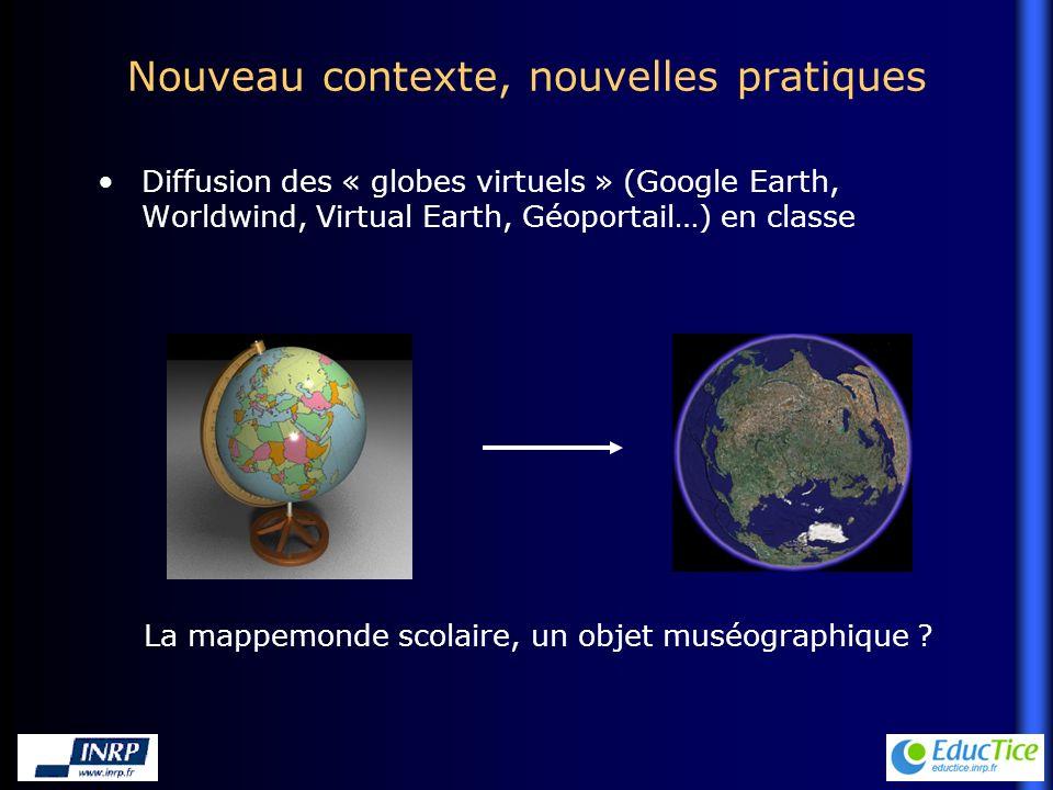 Nouveau contexte, nouvelles pratiques Diffusion des « globes virtuels » (Google Earth, Worldwind, Virtual Earth, Géoportail…) en classe La mappemonde scolaire, un objet muséographique ?