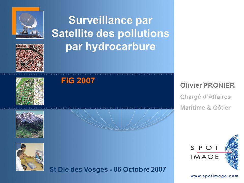 Olivier PRONIER Chargé dAffaires Maritime & Côtier St Dié des Vosges - 06 Octobre 2007 Surveillance par Satellite des pollutions par hydrocarbure FIG