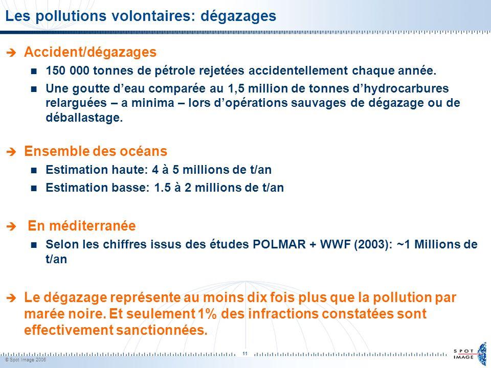 © Spot Image 2006 11 Les pollutions volontaires: dégazages Accident/dégazages 150 000 tonnes de pétrole rejetées accidentellement chaque année. Une go