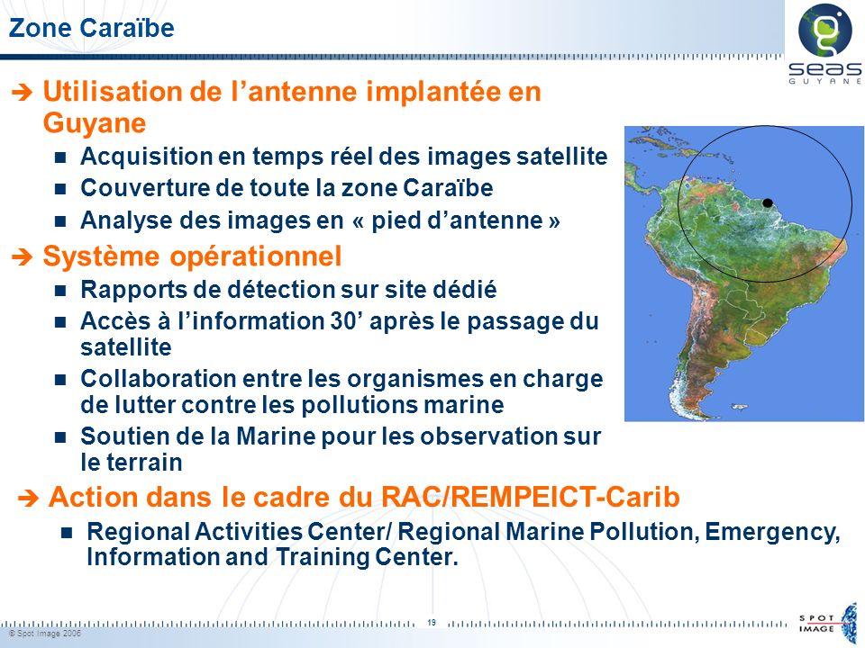 © Spot Image 2006 19 Zone Caraïbe Utilisation de lantenne implantée en Guyane Acquisition en temps réel des images satellite Couverture de toute la zo
