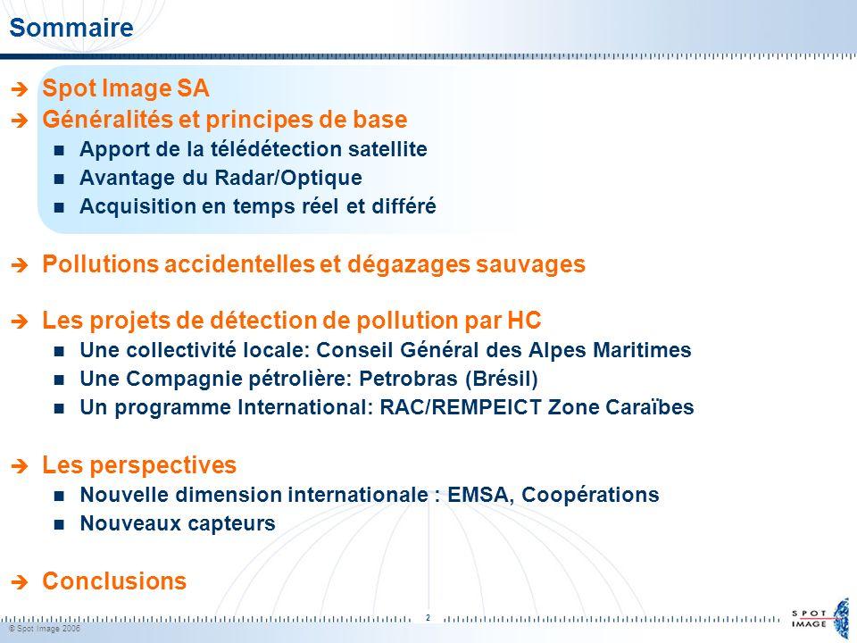 © Spot Image 2006 2 Sommaire Spot Image SA Généralités et principes de base Apport de la télédétection satellite Avantage du Radar/Optique Acquisition