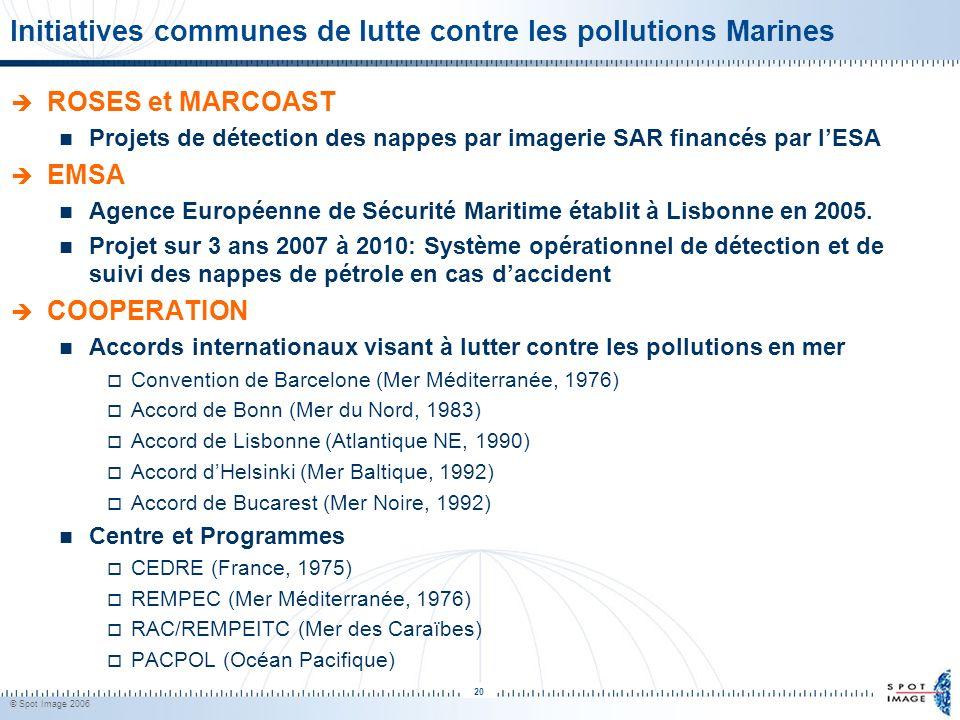 © Spot Image 2006 20 Initiatives communes de lutte contre les pollutions Marines ROSES et MARCOAST Projets de détection des nappes par imagerie SAR fi