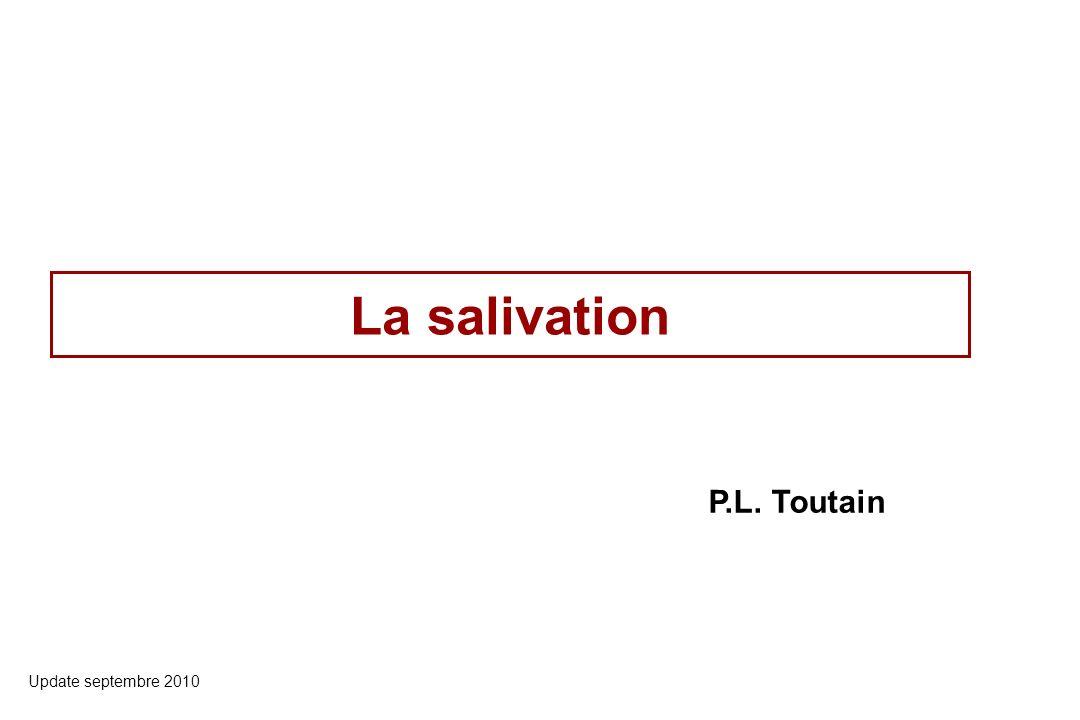 La salivation Update septembre 2010 P.L. Toutain