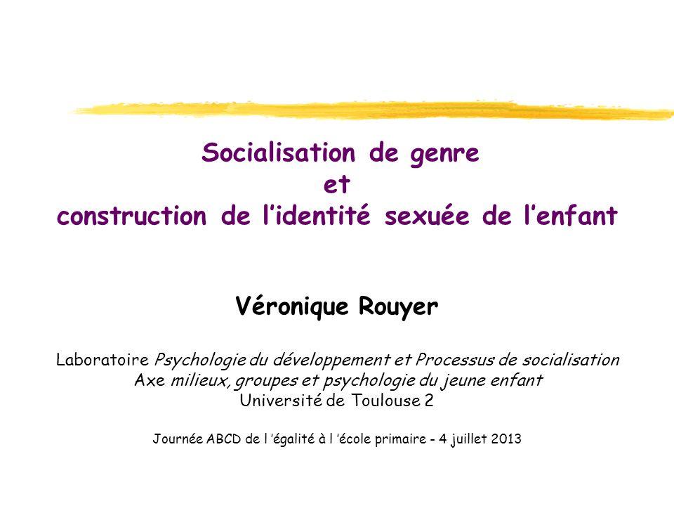 Socialisation de genre et construction de lidentité sexuée de lenfant Véronique Rouyer Laboratoire Psychologie du développement et Processus de social