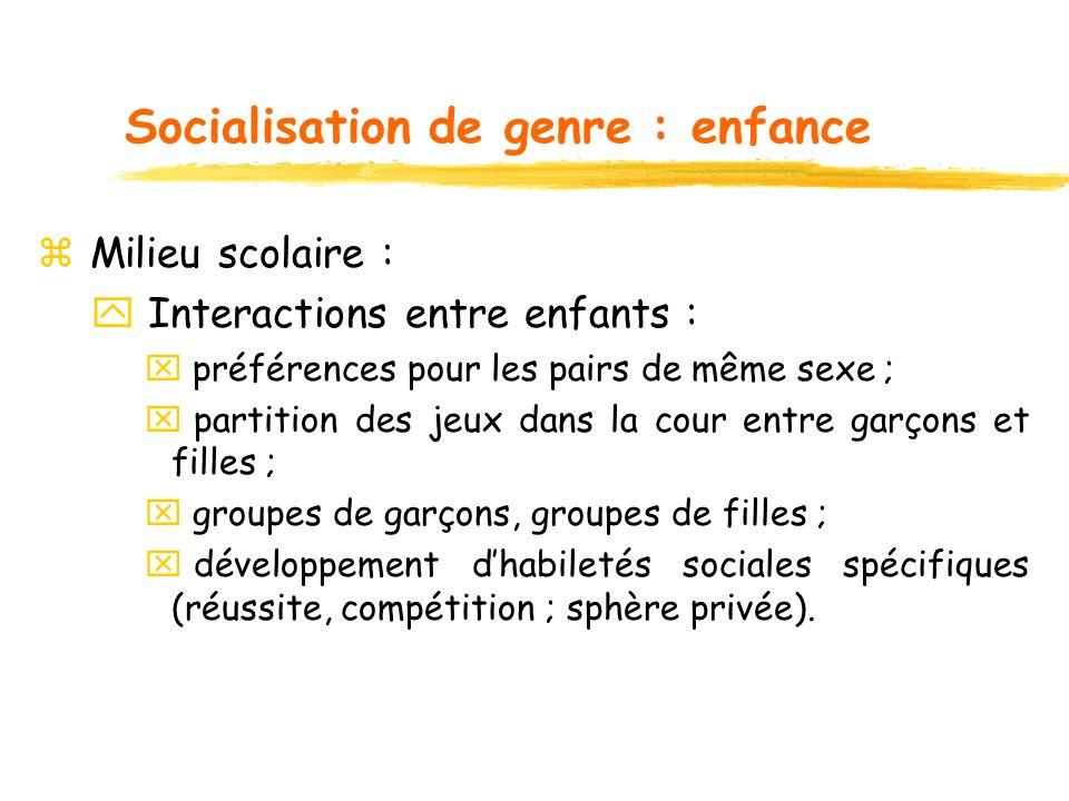 Socialisation de genre : enfance z Milieu scolaire : y Interactions entre enfants : x préférences pour les pairs de même sexe ; x partition des jeux d