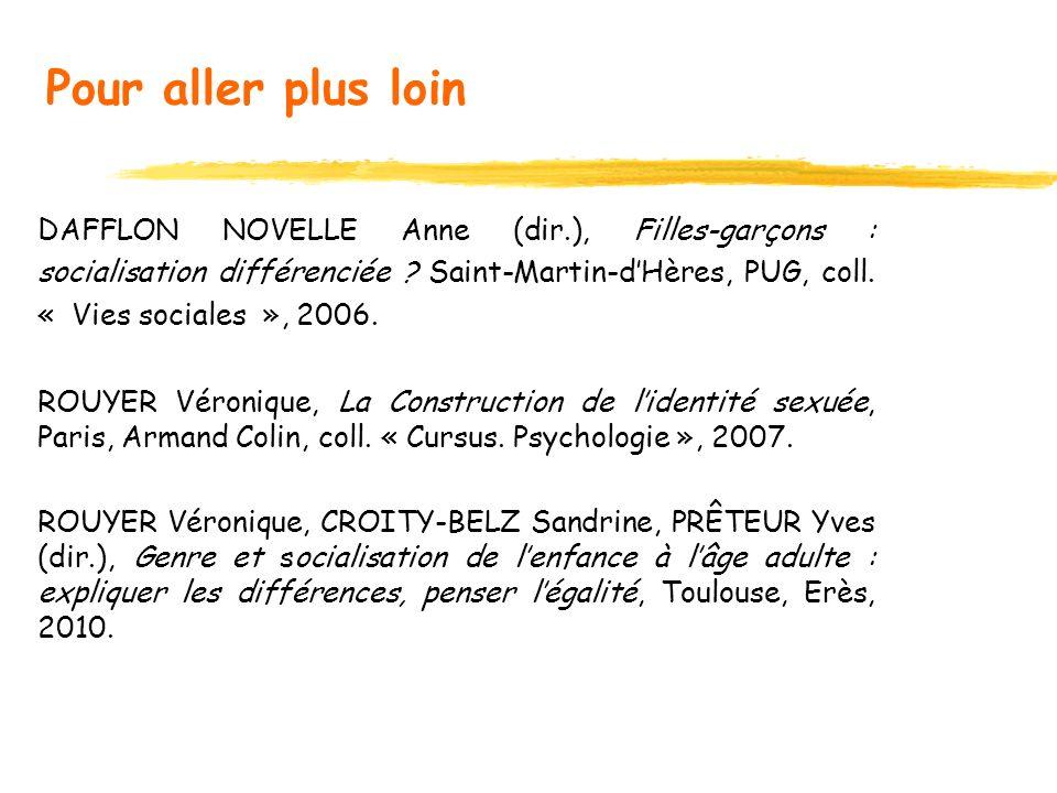 Pour aller plus loin DAFFLON NOVELLE Anne (dir.), Filles-garçons : socialisation différenciée ? Saint-Martin-dHères, PUG, coll. « Vies sociales », 200