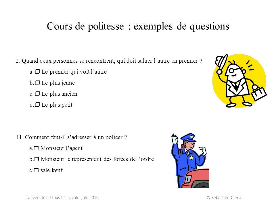 Cours de politesse : exemples de questions 2. Quand deux personnes se rencontrent, qui doit saluer lautre en premier ? a. Le premier qui voit lautre b