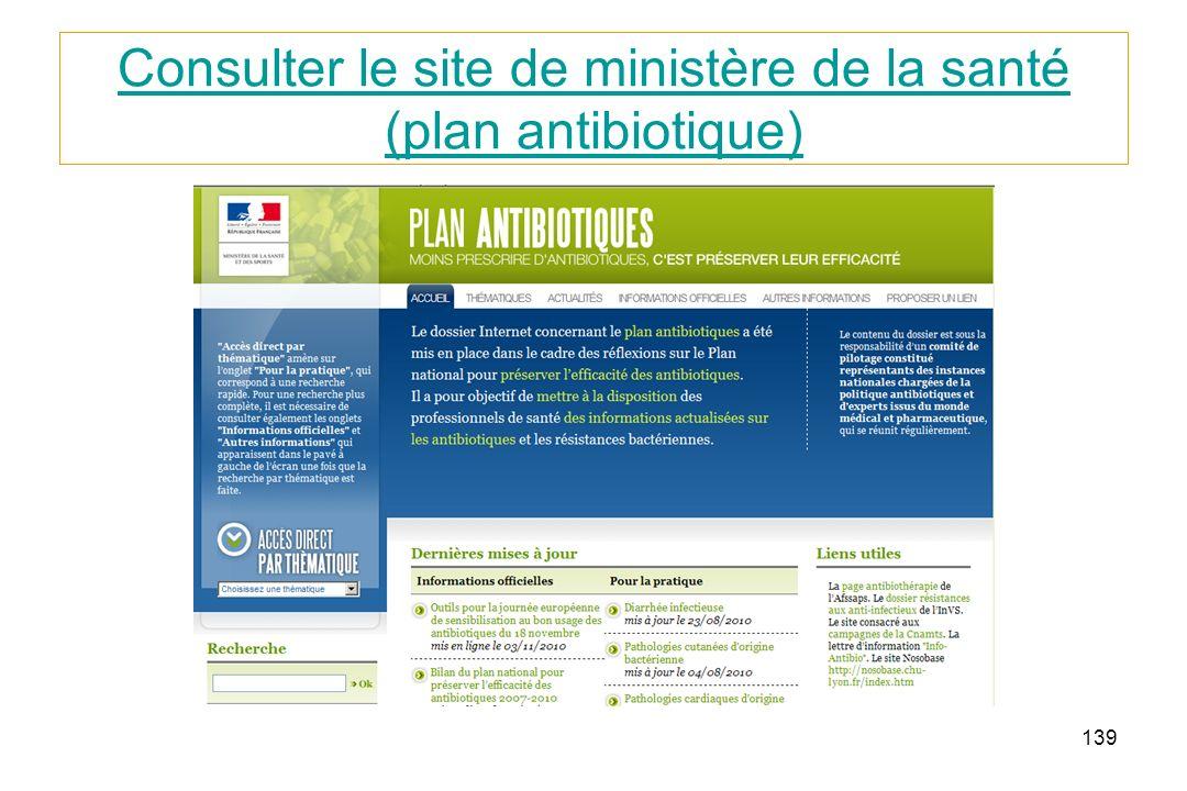 139 Consulter le site de ministère de la santé (plan antibiotique)
