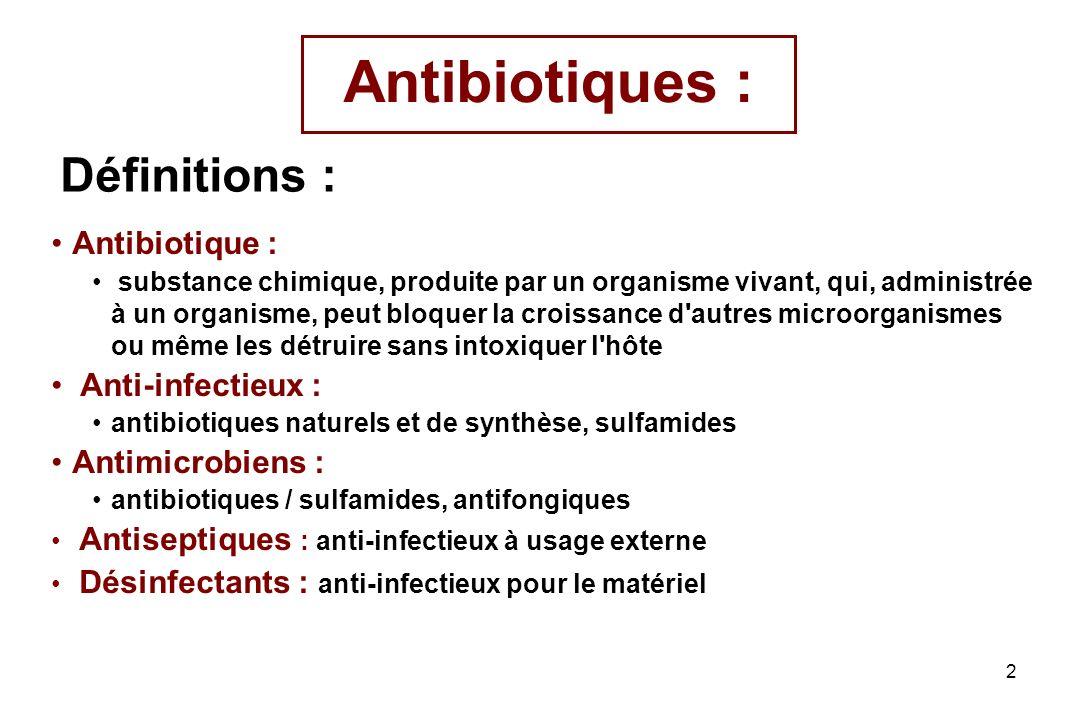 2 Antibiotiques : Antibiotique : substance chimique, produite par un organisme vivant, qui, administrée à un organisme, peut bloquer la croissance d'a