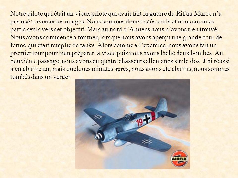 Mais au lieu dêtre engagé pour bombarder avec ces avions prévus pour bombarder à 6000 mètres, nous avons attaqué des cibles à 800 mètres daltitude ce