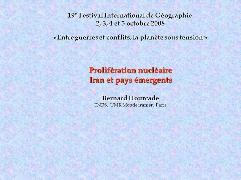 19° Festival International de Géographie 2, 3, 4 et 5 octobre 2008 «Entre guerres et conflits, la planète sous tension » Prolifération nucléaire Iran
