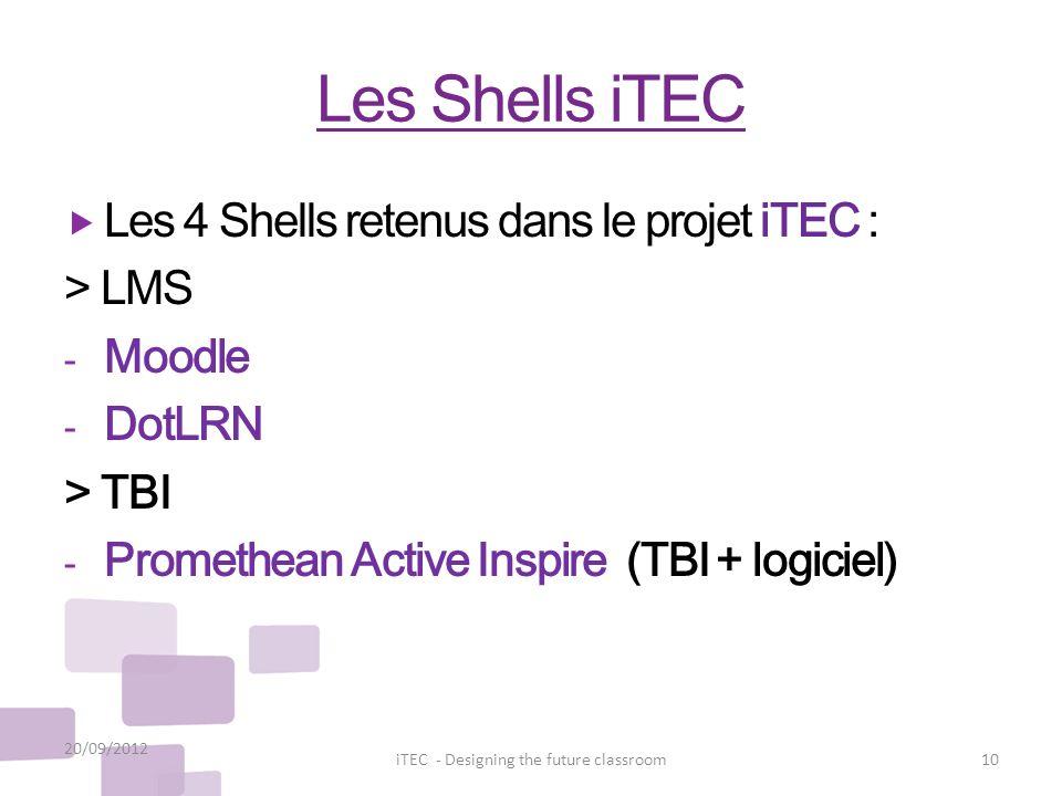 Les Shells iTEC Les 4 Shells retenus dans le projet iTEC : > LMS - Moodle - DotLRN > TBI - Promethean Active Inspire (TBI + logiciel) 20/09/2012 10iTE