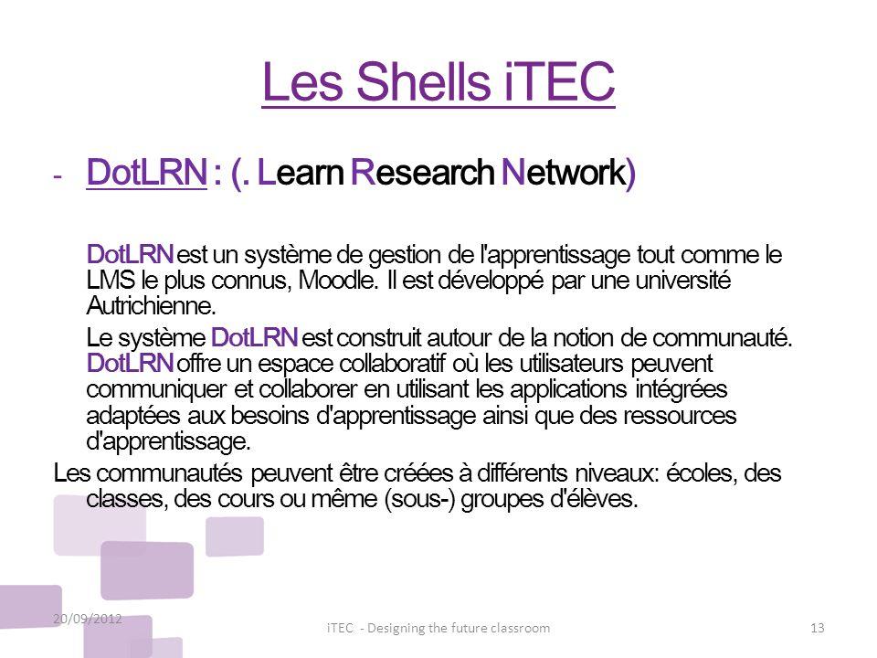 Les Shells iTEC - DotLRN : (. Learn Research Network) DotLRN est un système de gestion de l'apprentissage tout comme le LMS le plus connus, Moodle. Il