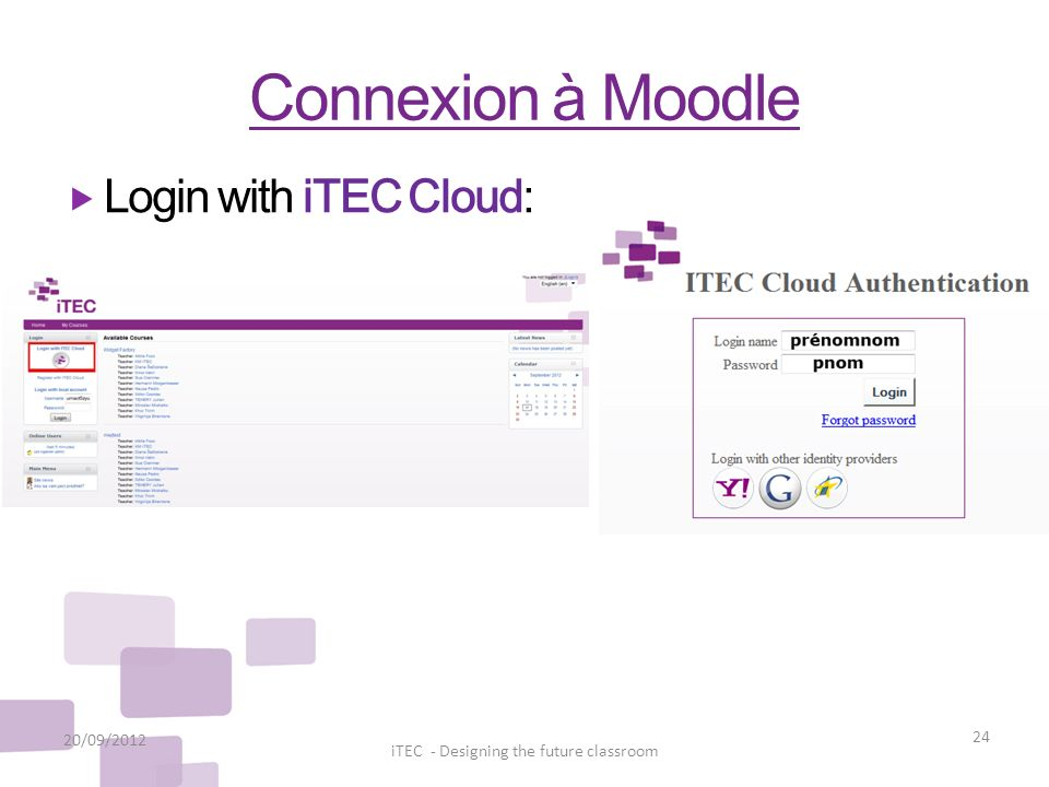 Connexion à Moodle 20/09/2012 24 iTEC - Designing the future classroom Login with iTEC Cloud: