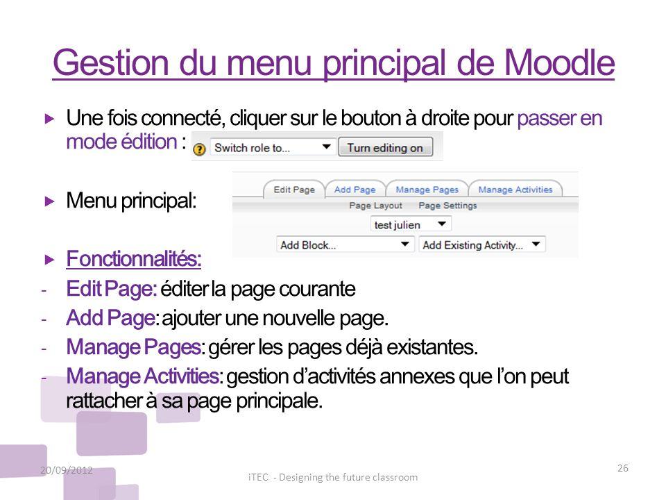 Gestion du menu principal de Moodle 20/09/2012 26 iTEC - Designing the future classroom Une fois connecté, cliquer sur le bouton à droite pour passer
