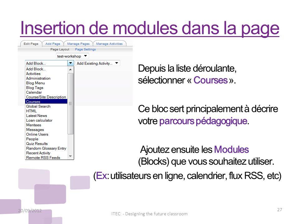 Insertion de modules dans la page 20/09/2012 27 iTEC - Designing the future classroom Depuis la liste déroulante, sélectionner « Courses ». Ce bloc se