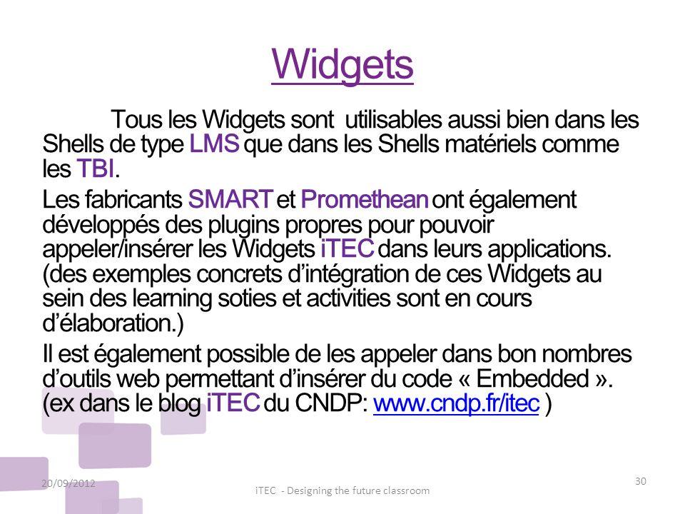 Widgets 20/09/2012 30 iTEC - Designing the future classroom Tous les Widgets sont utilisables aussi bien dans les Shells de type LMS que dans les Shel