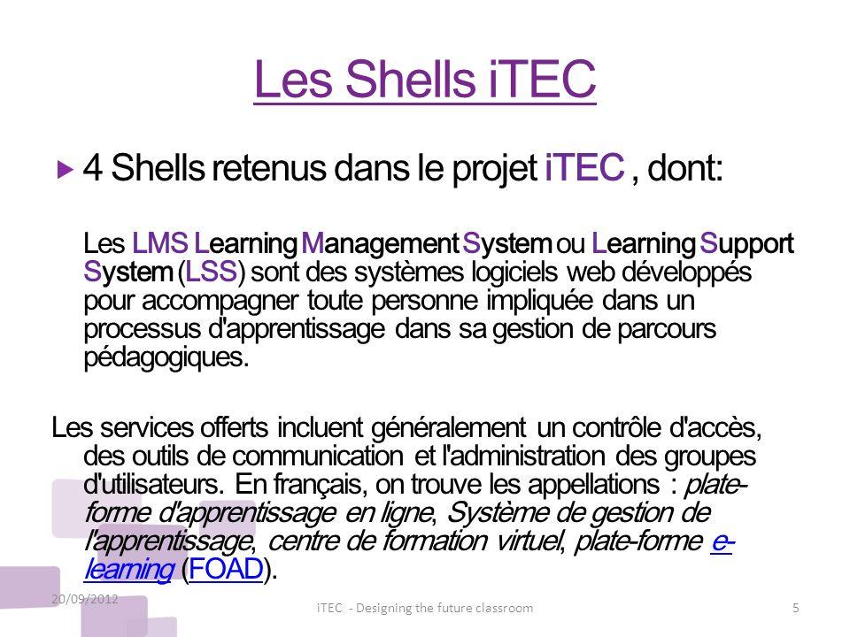 Les Shells iTEC 4 Shells retenus dans le projet iTEC, dont: Les LMS Learning Management System ou Learning Support System (LSS) sont des systèmes logi