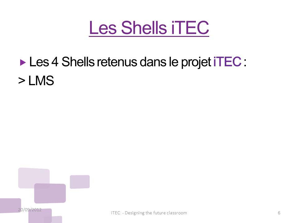Les Shells iTEC Les 4 Shells retenus dans le projet iTEC : > LMS 20/09/2012 6iTEC - Designing the future classroom