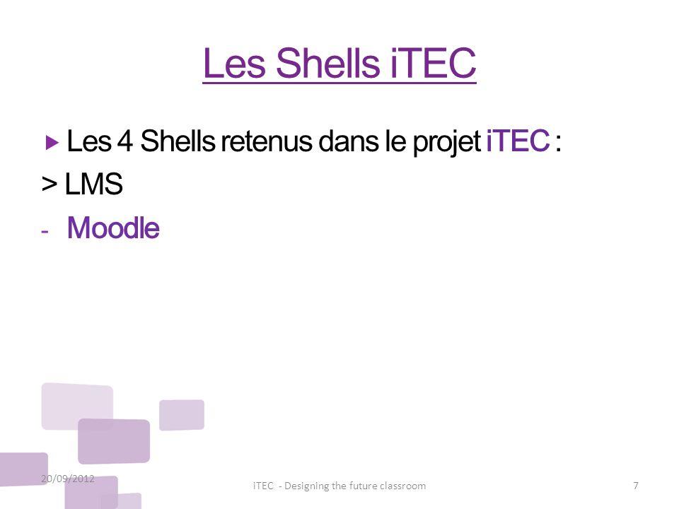 Les Shells iTEC Les 4 Shells retenus dans le projet iTEC : > LMS - Moodle 20/09/2012 7iTEC - Designing the future classroom