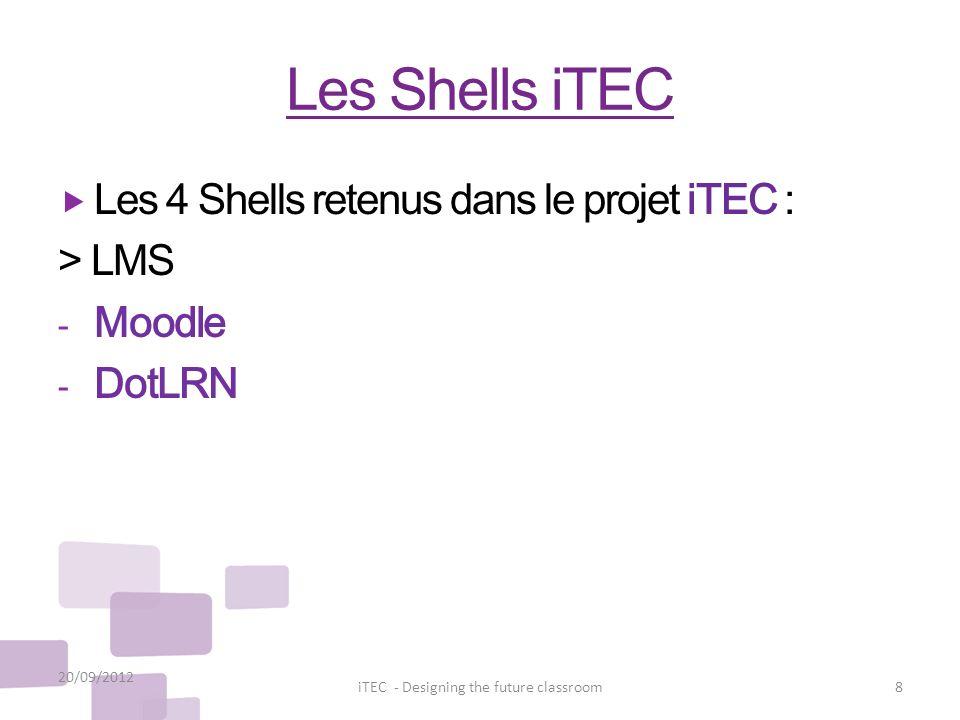 Les Shells iTEC Les 4 Shells retenus dans le projet iTEC : > LMS - Moodle - DotLRN 20/09/2012 8iTEC - Designing the future classroom