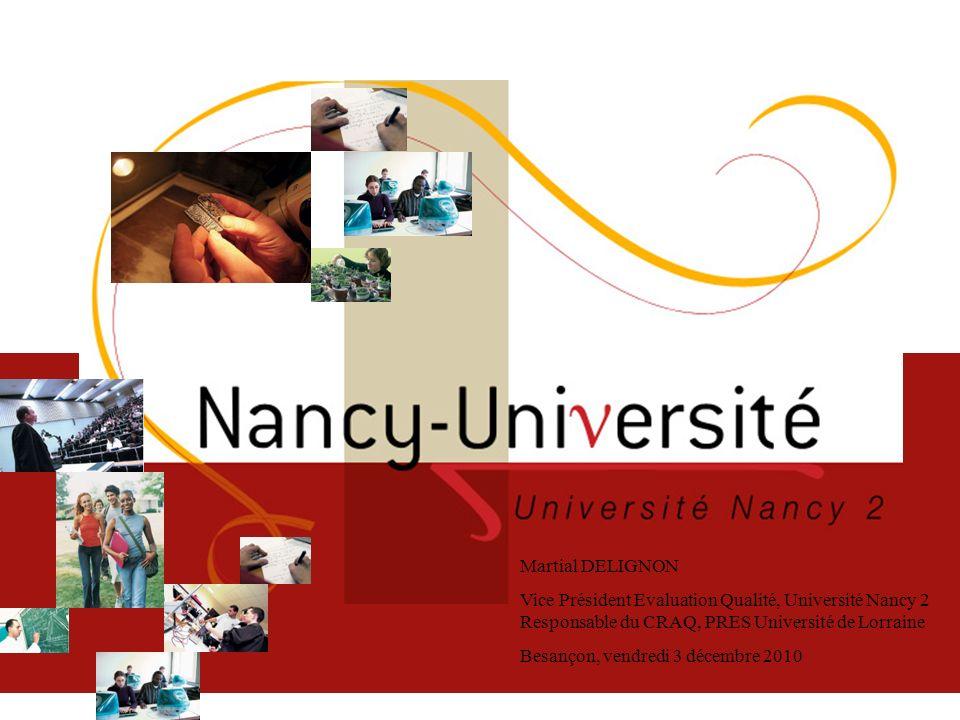 Martial DELIGNON Vice Président Evaluation Qualité, Université Nancy 2 Responsable du CRAQ, PRES Université de Lorraine Besançon, vendredi 3 décembre