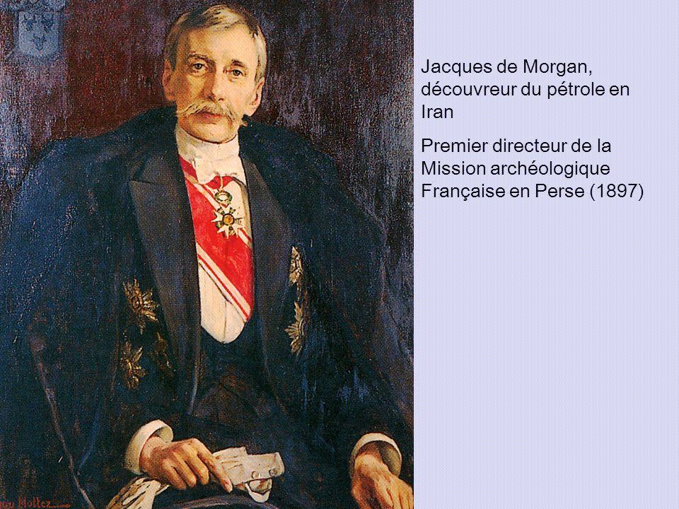 Jacques de Morgan, découvreur du pétrole en Iran Premier directeur de la Mission archéologique Française en Perse (1897)