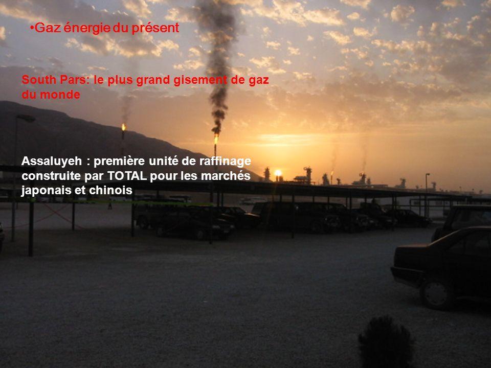 South Pars: le plus grand gisement de gaz du monde Assaluyeh : première unité de raffinage construite par TOTAL pour les marchés japonais et chinois Gaz énergie du présent